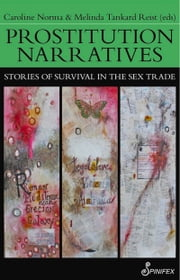 Prostitution Narratives - Stories of Survival in the Sex Trade ebook by Rachel Moran,Caroline Norma,Melinda Reist