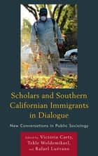 Scholars and Southern Californian Immigrants in Dialogue - New Conversations in Public Sociology ebook by Tekle Woldemikael, Rafael Luévano, Harold D. Baker,...