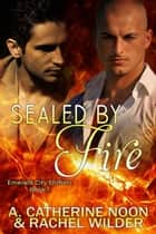 Sealed by Fire - The Emerald City Shifters, #1 ebook by A. Catherine Noon, Rachel Wilder