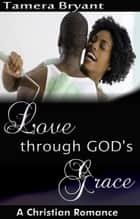 Love Through God's Grace ebook by Tamera Bryant