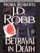 Betrayal in Death ebook by Nora Roberts,J. D. Robb