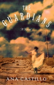 The Guardians - A Novel ebook by Ana Castillo