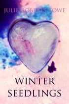 Winter Seedlings ebook by Julie Roberts Towe