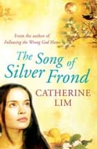 The Song of Silver Frond ebook by Catherine Lim