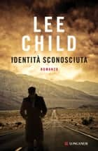 Identità sconosciuta - Un'avventura di Jack Reacher ebook by Lee Child, Adria Tissoni