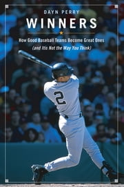 Winners - How Good Baseball Teams Become Great Ones (and It's Not the Way You Think) ebook by Dayn Perry