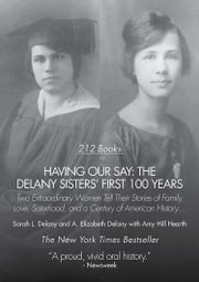 Having Our Say - The Delany Sisters First 100 Years ebook by Sarah L. Delany,A. Elizabeth Delany,Amy Hill Hearth