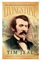 Livingstone - Revised and Expanded Edition ebook by Tim Jeal