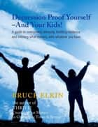 Depression Proof Yourself: And Your Kids! ebook by Bruce Elkin