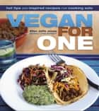 Vegan For One - Hot Tips and Inspired Recipes for Cooking Solo ebook by Jones, Ellen Jaffe, Bennett,...