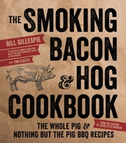 The Smoking Bacon & Hog Cookbook - The Whole Pig & Nothing But the Pig BBQ Recipes ebook by Bill Gillespie