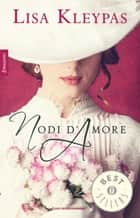 Nodi d'amore ebook by Lisa Kleypas, Annita Conte