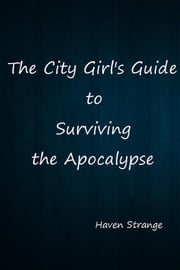 The City Girl's Guide to Surviving the Apocalypse ebook by Haven Strange