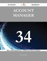 Account Manager 34 Success Secrets - 34 Most Asked Questions On Account Manager - What You Need To Know ebook by Stephen Robbins