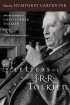The Letters of J.R.R. Tolkien ebook by Humphrey Carpenter,J.R.R. Tolkien