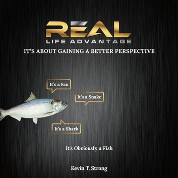 Real Life Advantage: It's About Gaining a Better Perspective audiobook by Kevin T. Strong