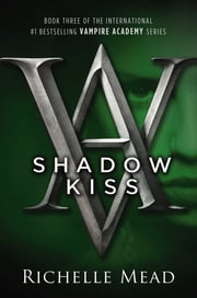 Shadow Kiss - A Vampire Academy Novel ebook by Richelle Mead