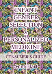 INFANT GENDER SELECTION & PERSONALIZED MEDICINE - CONSUMER's GUIDE ebook by Anne Hart