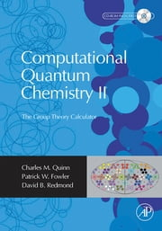 Computational Quantum Chemistry II - The Group Theory Calculator ebook by Charles M. Quinn,Patrick Fowler,David Redmond