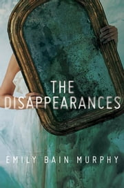 The Disappearances ebook by Emily Bain Murphy