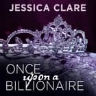 Once Upon a Billionaire audiobook by Jessica Clare
