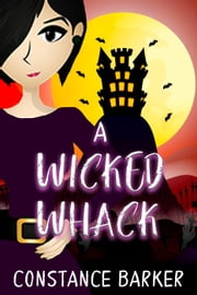 A Wicked Whack - Mad River Mystery Series, #1 ebook by Constance Barker