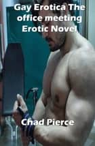 Gay Erotica The office meeting Erotic Novel ebook by Chad Pierrce