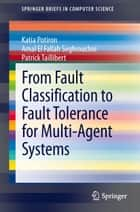 From Fault Classification to Fault Tolerance for Multi-Agent Systems ebook by Katia Potiron, Amal El Fallah Seghrouchni, Patrick Taillibert