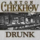 Drunk audiobook by Anton Chekhov
