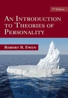 An Introduction to Theories of Personality - 7th Edition ebook by Robert Ewen B, Robert B. Ewen