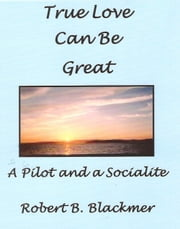True Love Can Be Great ebook by Robert Blackmer