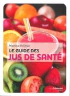 Le guide des jus de santé ebook by Martina Krcmar