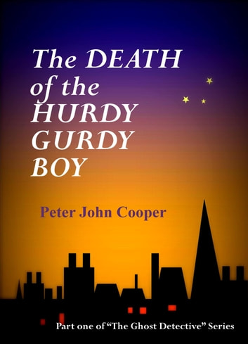 The Death of the Hurdy Gurdy Boy ebook by Peter John Cooper