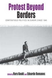 Protest Beyond Borders - Contentious Politics in Europe since 1945 ebook by Hara Kouki, Eduardo Romanos
