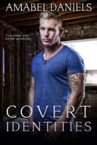 Covert Identities ebook by Amabel Daniels