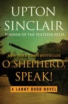 O Shepherd, Speak! ebook by Upton Sinclair