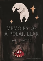 Memoirs of a Polar Bear ebook by Yoko Tawada,Susan Bernofsky