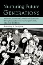 Nurturing Future Generations ebook by Rosemary A. Thompson, Ed.D.