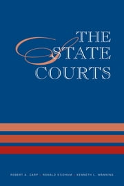 The State Courts ebook by Robert A. Carp,Ronald C. Stidham,Kenneth L. Manning