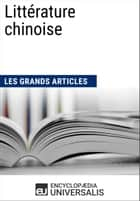 Littérature chinoise ebook by Encyclopaedia Universalis, Les Grands Articles
