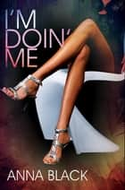 I'm Doin' Me ebook by Anna Black