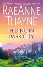 Hiding in Park City ebook by RaeAnne Thayne