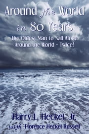Around the World in 80 Years: The Oldest Man to Sail Alone around the World - Twice! ebook by Harry L. Heckel, Jr.