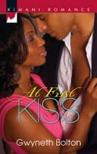 At First Kiss (Mills & Boon Kimani) ebook by Gwyneth Bolton
