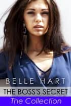 The Boss's Secret, The Collection ebook by Belle Hart