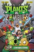 Plants vs. Zombies Volume 1: Lawnmageddon ebook by Paul Tobin, Various