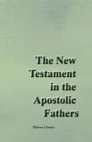 The New Testament in the Apostolic Fathers. ebook by Various Authors