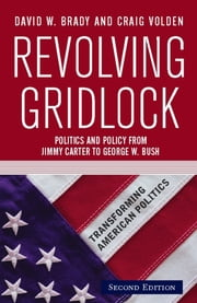Revolving Gridlock - Politics and Policy from Jimmy Carter to George W. Bush ebook by David W. Brady,Craig Volden