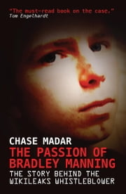 The Passion of Bradley Manning - The Story Behind the Wikileaks Whistleblower ebook by Chase Madar