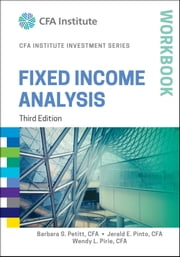 Fixed Income Analysis Workbook ebook by Wendy L. Pirie,Jerald E. Pinto,Barbara S. Petitt